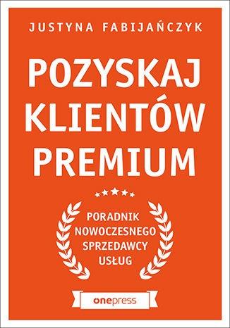 """Justyna Fabijańczyk- """"Pozyskaj klientów premium"""""""