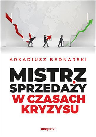 Arkadiusz Bednarski- Mistrz sprzedaży w czasach kryzysu