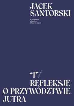 """Jacek Santorski- """"i"""" refleksje o przywództwie jutra"""