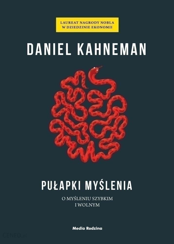 Daniel Kahneman- Pułapki myślenia. O myśleniu szybkim i wolnym