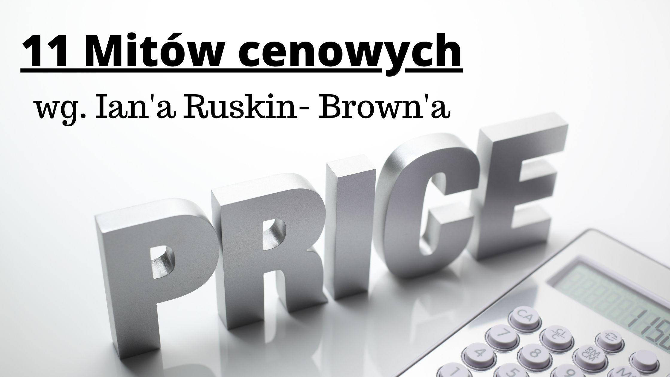 11 mitów cenowych wg. Ian'a Ruskin- Brown'a