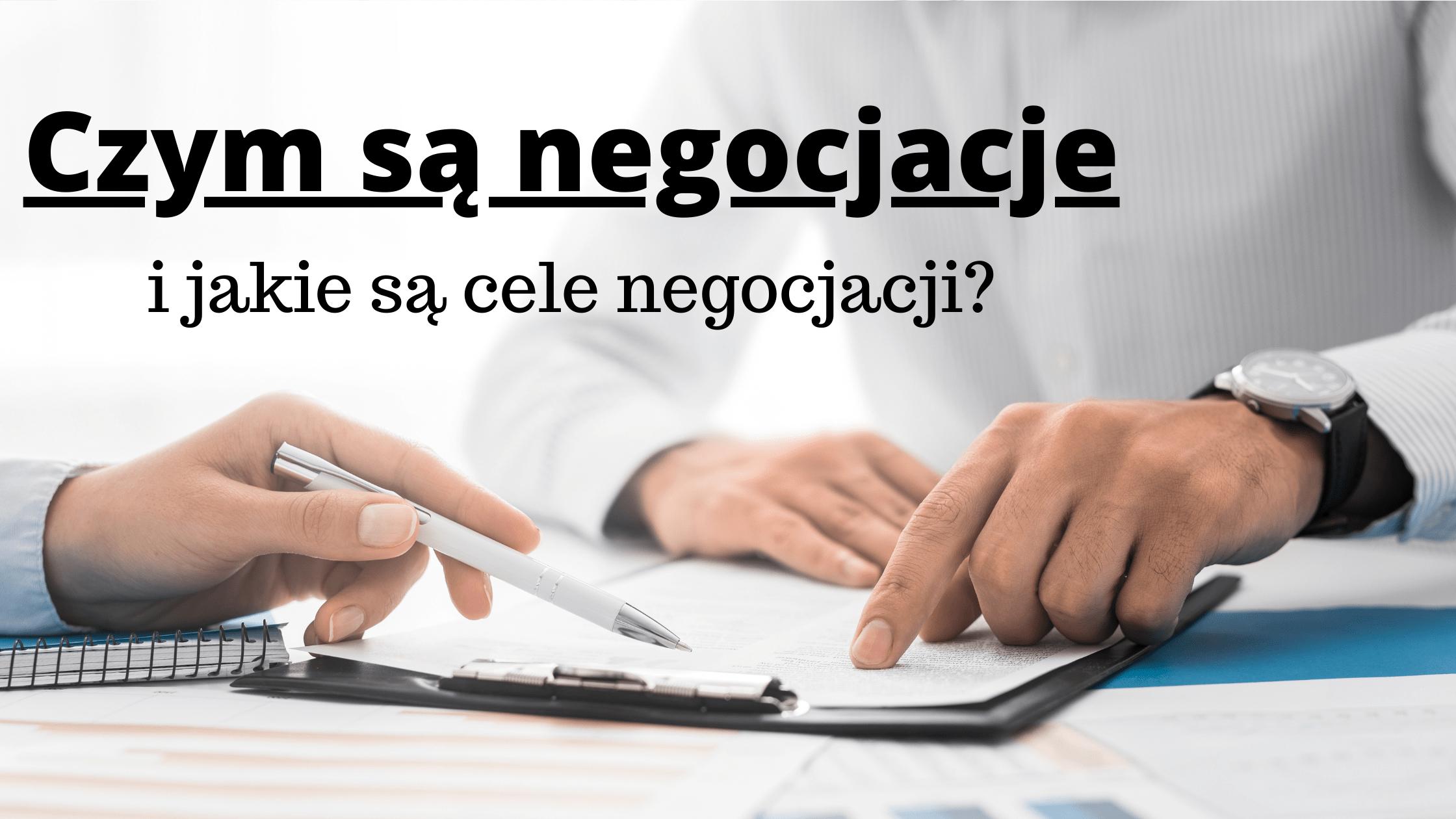 Czym są negocjacje i jakie są cele negocjacji?
