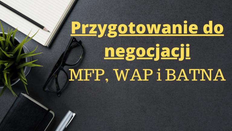 Przygotowanie do negocjacji- MFP, WAP i BATNA
