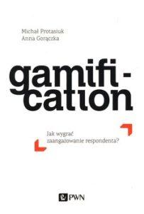 Gorączka Anna , Protasiuk Michał- Gamification. Jak wygrać zaangażowanie respondenta