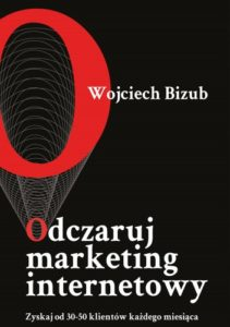 Wojciech Bizub- Odczaruj Marketing Internetowy