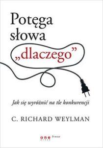 """C. Richard Weylman- Potęga słowa """"dlaczego"""""""